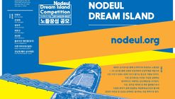 Open Call: International Competition for Nodeul Dream Island
