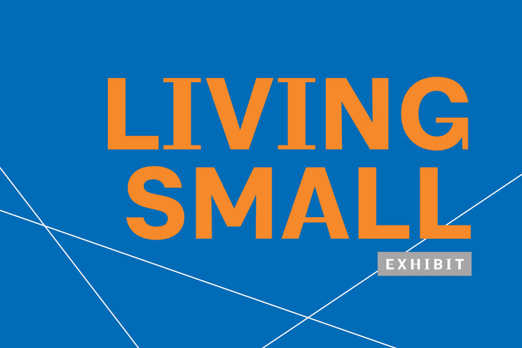 Living Small: Ideas for Living in the City, Living Small Exhibit graphic by Leah Vendl