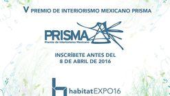 Ultimos días para inscribirse en la convocatoria del V Premio de Interiorismo Mexicano PRISMA