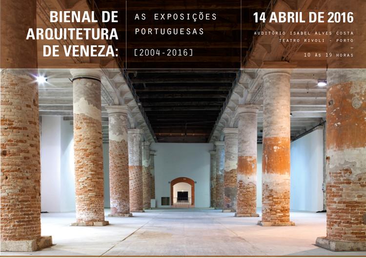 "Simpósio ""Bienal de Arquitetura de Veneza: as exposições portuguesas [2004-2016]"""