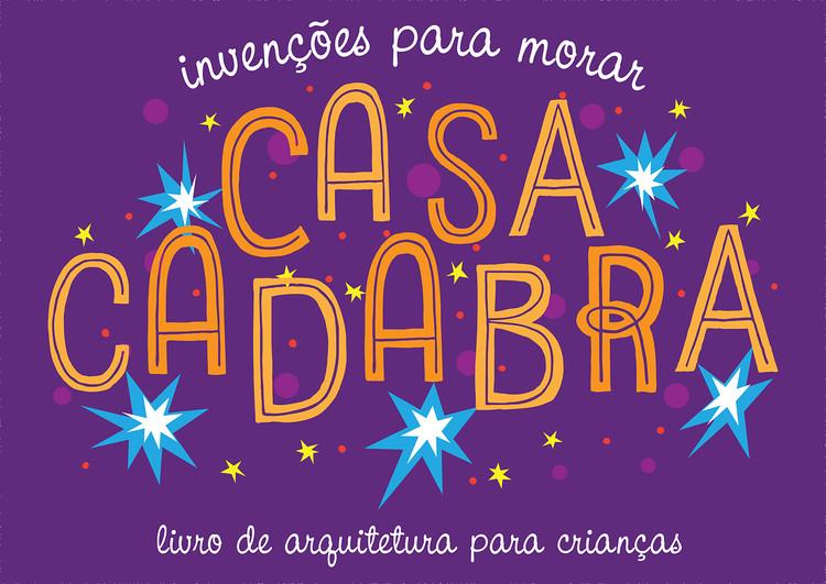 Casacadabra: livro de arquitetura para crianças é lançado no Catarse, Cortesia de Bianca Antunes e Simone Sayegh