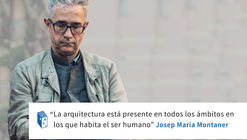 Frases: Josep Maria Montaner y la arquitectura
