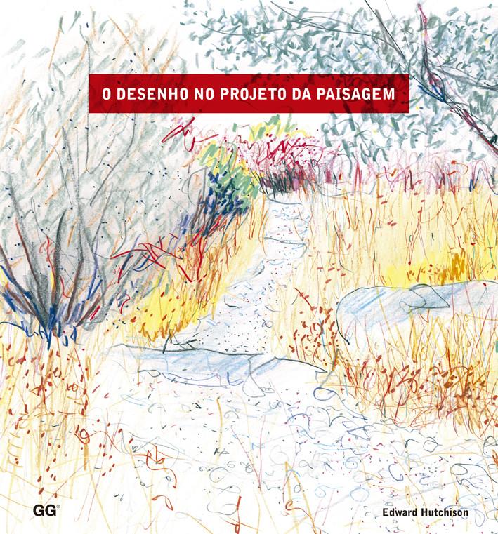 O desenho no projeto da paisagem / Edward Hutchison, © Editora Gustavo Gili Brasil