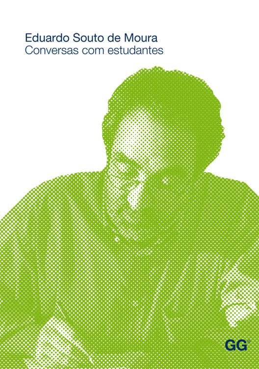 Eduardo Souto de Moura. Conversas com estudantes / Anna Nufrio, © Editora Gustavo Gili Brasil