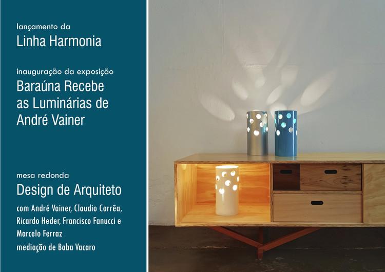 """Lançamento linha Harmonia e exposição """"Baraúna recebe as Luminárias de André Vainer"""""""
