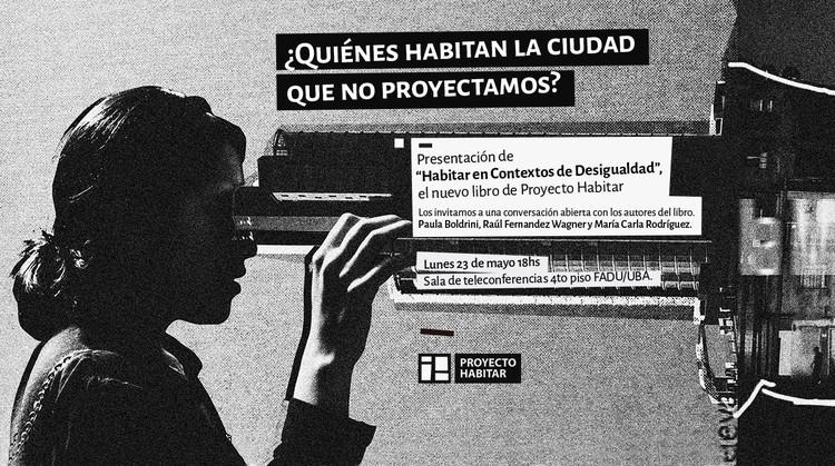 """Presentación y conversación abierta: libro """"Habitar en contextos de desigualdad"""" / FADU (UBA), vía Andrea Potenze-PH"""