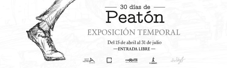 Exposición '30 Días de Peatón' / Oaxaca, vía Casa de la Ciudad