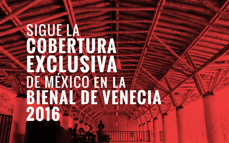 ArchDaily México, medio oficial de México en Bienal de Venecia 2016