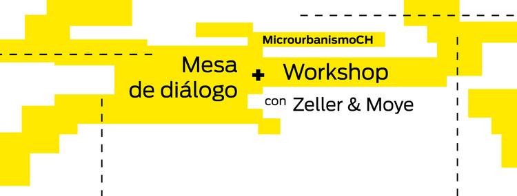 Mesa de Diálogo + Workshop: Zeller&Moye / Ciudad de México, vía Casa Vecina