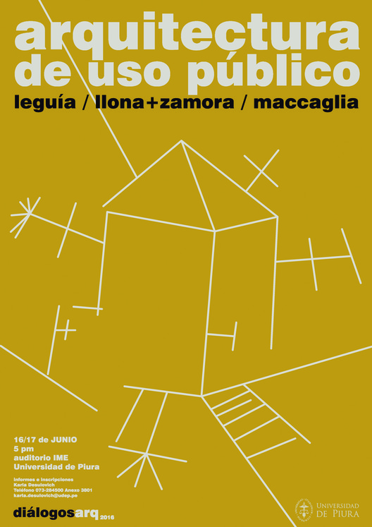 DiálogosARQ 2016: Arquitectura de uso público en el Perú / Universidad de Piura, Ana C. Lavilla Iribarren