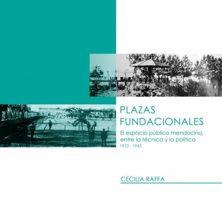 """Presentación libro digital: """"Plazas Fundacionales. Espacio público mendocino, entre la técnica y la política"""" / Mendoza, vía Portada Libro Digital: """"Plazas Fundacionales"""""""