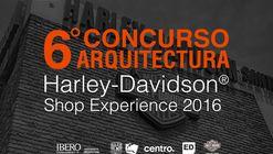 6° Concurso de Arquitectura Harley-Davidson® Shop Experience 2016