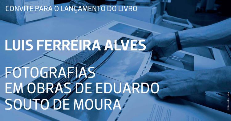 """Lançamento do livro """"Fotografias em Obras de Eduardo Souto de Moura"""""""