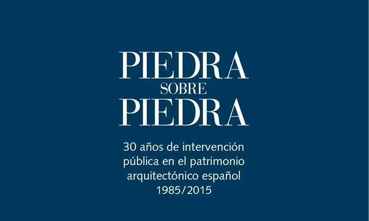 Piedra sobre piedra. 30 Años de intervención pública en el patrimonio arquitectónico español: 1985 - 2015, vía COAM