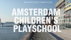 Concurso 'Amsterdam Children's Playschool'