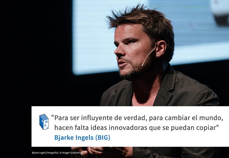 Bjarke Ingels 'Para ser influyente de verdad, hacen falta ideas innovadoras que se puedan copiar'