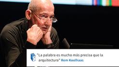 Rem Koolhaas: 'La palabra es mucho más precisa que la arquitectura'