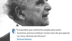 Frases: Richard Neutra e uma arquitetura humana