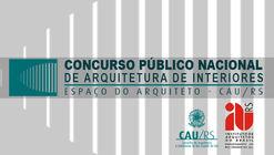 Chamada para Concurso de Arquitetura de Interiores para o Espaço do Arquiteto do CAU/RS