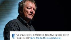 Kjetil Trædal Thorsen (Snøhetta): 'La arquitectura, a diferencia del arte, no puede existir sin personas'