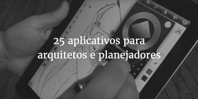 25 aplicativos para facilitar o trabalho de arquitetos e planejadores