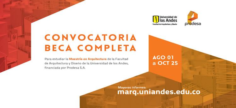Convocatoria: beca completa Maestría en Arquitectura de la Facultad de Arquitectura y Diseño de la Universidad de Los Andes, Facultad de Arquitectura y Diseño