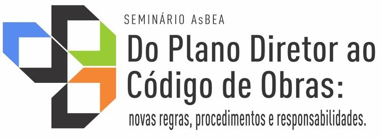 Seminário AsBEA: Do Plano Diretor ao Código de Obras: novas regras, procedimentos e responsabilidades