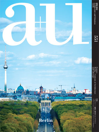 "a+u 2016:08 ""Berlin – Contexts of Architecture and Cityscape"""