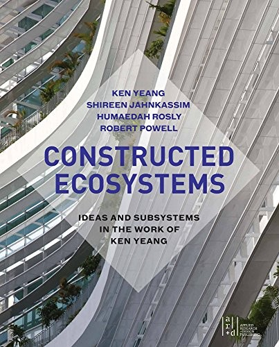 Constructed Ecosystems: Ideas and Subsystems in the Work of Ken Yeang, Courtesy of Unknown