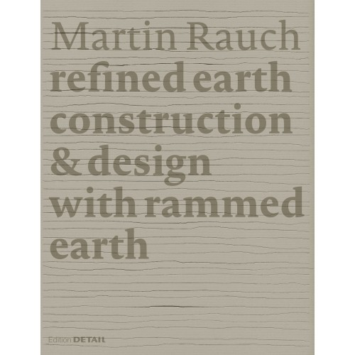 Construction /& Design with Rammed Earth Refined Earth Martin Rauch