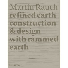 Martin Rauch: Refined Earth – Construction & Design of Rammed Earth