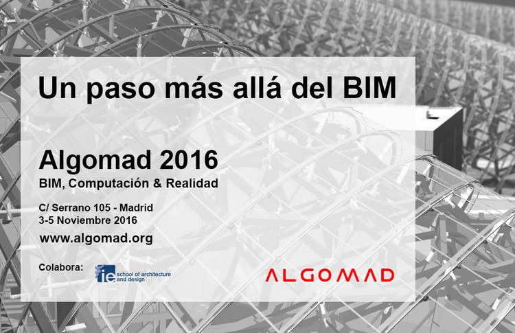 Algomad 2016 - BIM, Computación y Realidad / Madrid