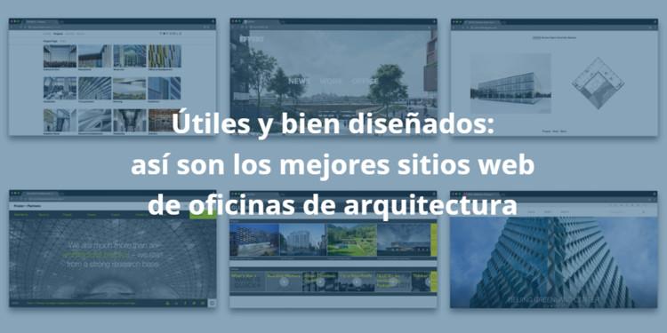 Útiles y bien diseñados: así son los mejores sitios web de oficinas de arquitectura