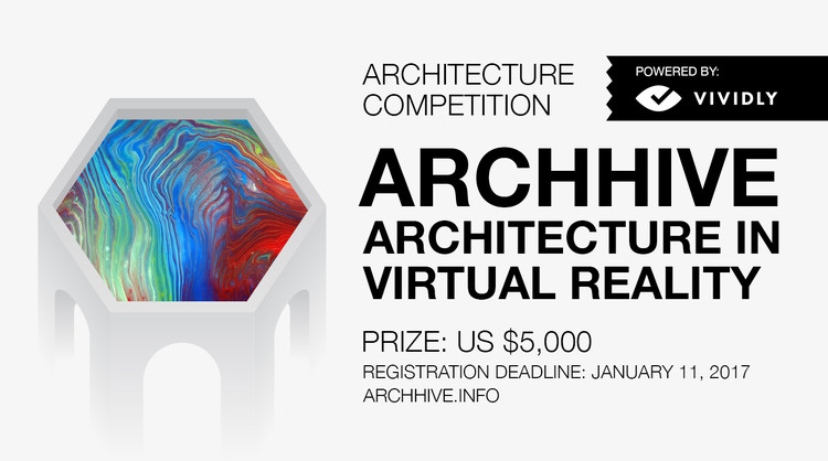 """""""Archhive"""" – Architecture in Virtual Reality, Enter the Archhive: Architecture in Virtual Reality architecture competition now! US $5,000 worth of prize money! Closing date for registration: JANUARY 11, 2017"""