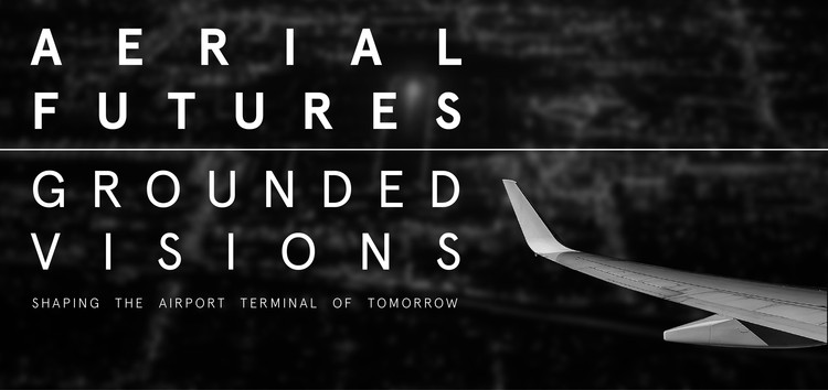 Aerial Futures: Grounded Visions for the Airport Terminal of Tomorrow, Courtesy of Unknown