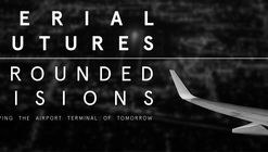 Aerial Futures: Grounded Visions for the Airport Terminal of Tomorrow