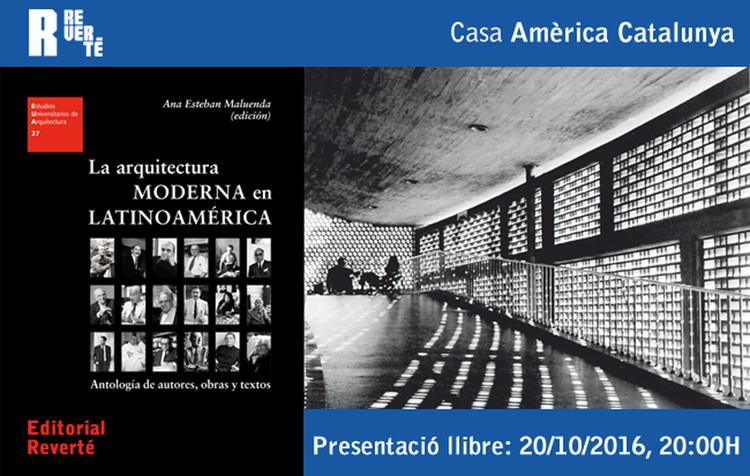 Presentación libro La Arquitectura Moderna en Latinoamérica, La Arquitectura Moderna en Latinoamérica