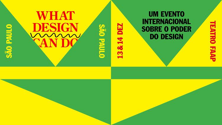 What Design Can Do São Paulo 2016 , Evento reunirá palestrantes de todo o mundo para discutir o poder do design