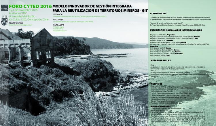 FORO CYTED 2016 / Modelo Innovador de Gestión Integrada para la Reutilización de Territorios Mineros - GIT, Universidad del Bío-Bío, Grupo de Patrimonio y Red REUSE