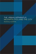 The Urban Apparatus: Mediapolitics and the City
