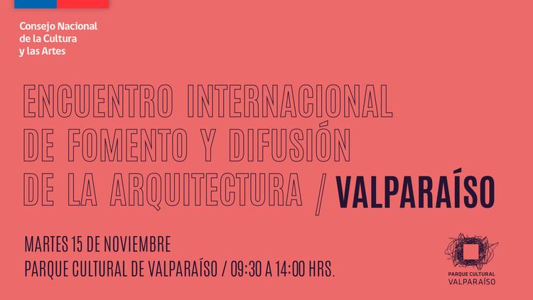 Encuentro de Fomento y Difusión de la Arquitectura / Valparaíso