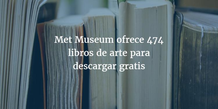 Met Museum ofrece 474 libros de arte para descargar gratis, vía pablo.buffer.com
