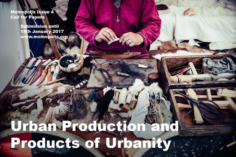 Call for Papers: Urban Production and Products of Urbanity, Urban Production and Products of Urbanity - Moinopolis Call for Papers