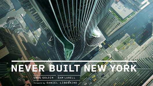 Cover of Never Built New York featuring Zaha Hadid's project for 425 Park Avenue. Image Courtesy of Metropolis Books