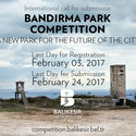 CALL FOR SUBMISSIONS: BANDIRMA PARK COMPETITION