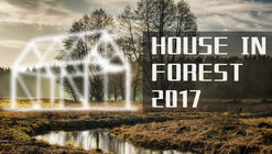 """Call for Entries: """"House in Forest 2017"""""""