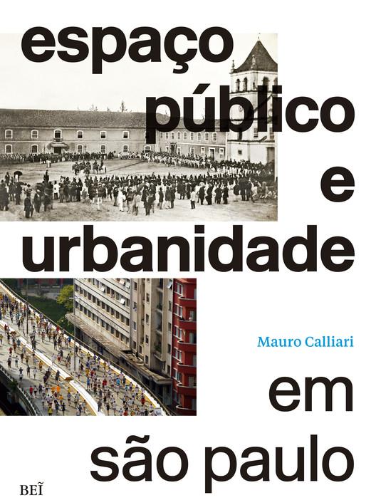 """Lançamento do livro """"Espaço Público e Urbanidade em São Paulo"""" de Mauro Calliari, Capa do livro de Mauro Calliari, lançamento da BEI Editora"""
