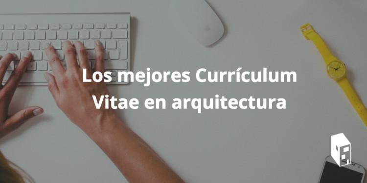 Los Mejores Curriculum Vitae En Arquitectura Enviados Por Nuestros