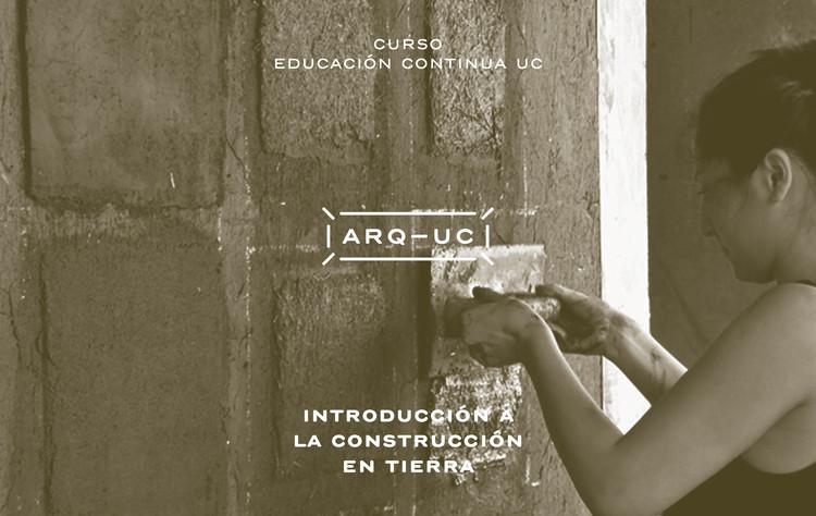 Curso de Verano - Introducción a la Construcción en Tierra UC: ¡sorteamos una beca! [cerrado], Educación Continua Arquitectura UC