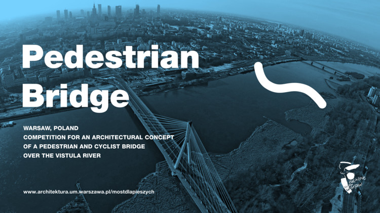 Call for Entry: Architectural Concept of a Pedestrian and Cyclist Bridge Over the Vistula River